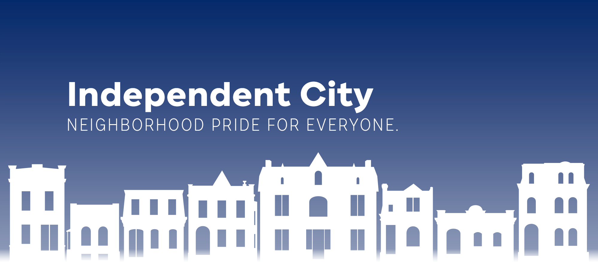 Independent City: Neighborhood pride for everyone.